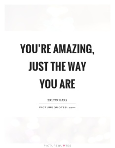 youre-amazing-just-the-way-you-are-quote-1